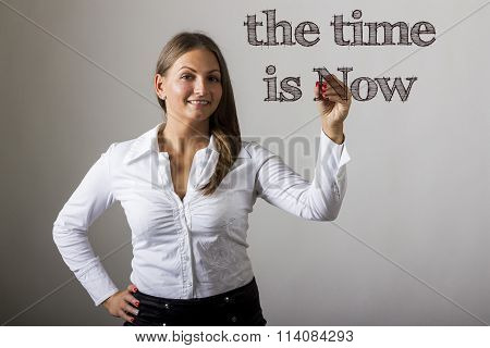 The Time Is Now - Beautiful Girl Writing On Transparent Surface