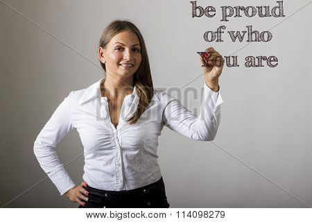 Be Proud Of Who You Are - Beautiful Girl Writing On Transparent Surface