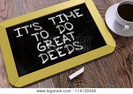 It's Time to Do Great Deeds - Chalkboard with Motivation Quote.