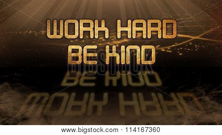 Gold Quote - Work Hard Be Kind