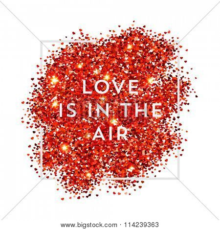 Valentines day illustration. Love is in the air. Red vector heart shaped glitters with white frame.