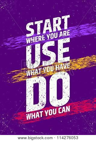 Start where you are, use what you have, do what you can inspirational and motivational poster. Take