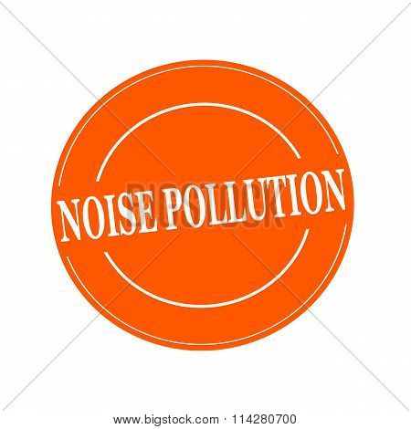 Noise Pollution White Stamp Text On Circle On Orage Background