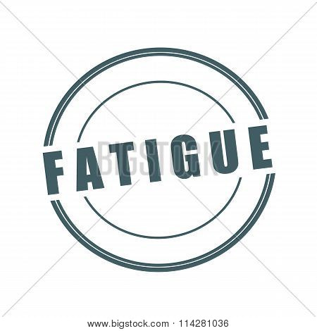 Fatigue Grey Stamp Text On Circle On White Background
