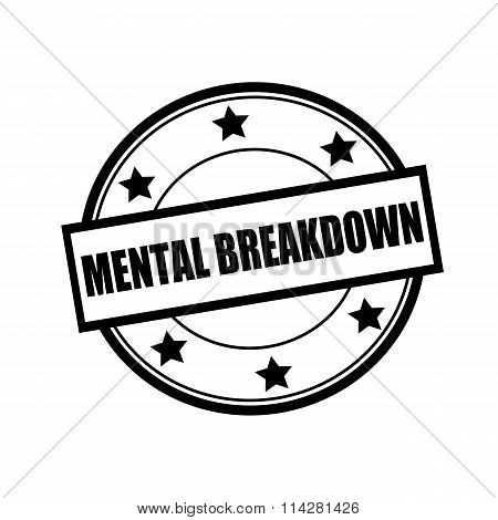 Mental Breakdown Black Stamp Text On Circle On White Background And Star