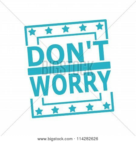 Do Not Worry Blue Stamp Text On Squares On White Background
