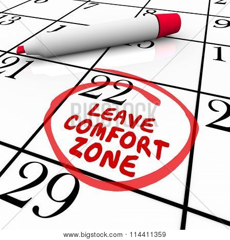 Leave Comfort Zone words circled on a calendar day or date to illustrate a need or reminder to expand your horizons and achieve success and growth