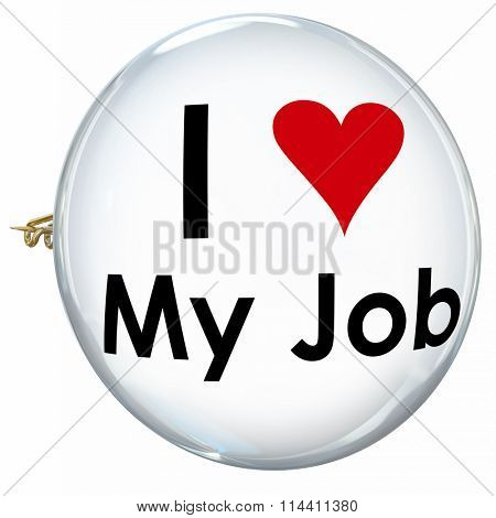 I Love My Job words on a button or pin to illustrate satisfaction and pride  working in a career or position at a company or business