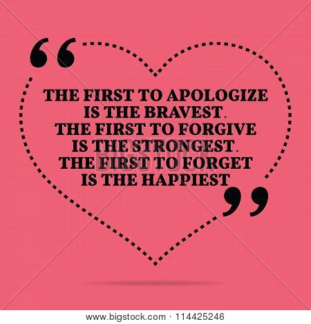 Inspirational Love Marriage Quote. The First To Apologize Is The Bravest. The First To Forgive Is Th