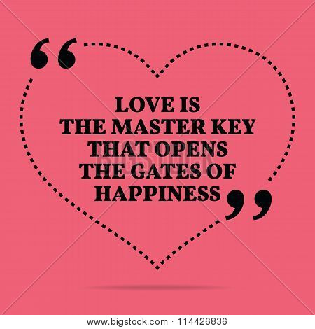 Inspirational Love Marriage Quote. Love Is The Master Key That Opens The Gates Of Happiness.