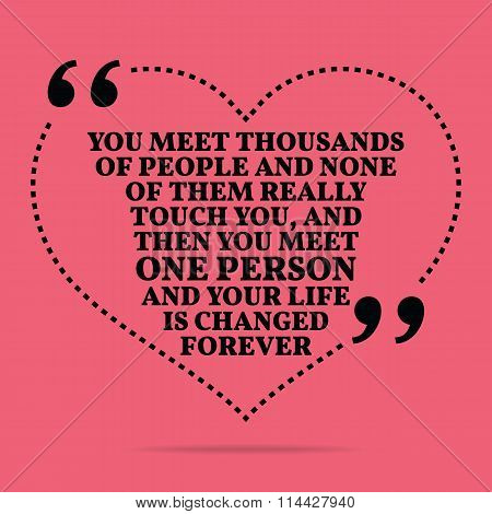Inspirational Love Marriage Quote. You Meet Thousands Of People And None Of Them Really Touch You, A