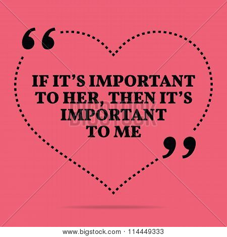 Inspirational Love Marriage Quote. If It's Important To Her, Then It's Important To Me.