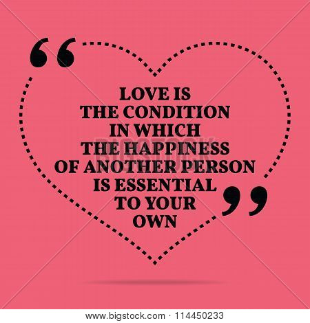 Inspirational Love Marriage Quote. Love The Condition In Which The Happiness Of Another Person Is Es