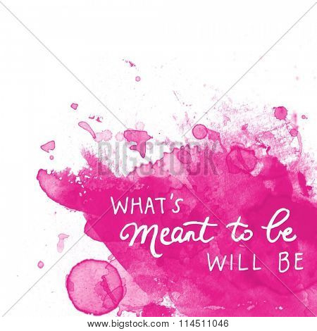 Inspirational Typographic Quote - What;s meant to be will be