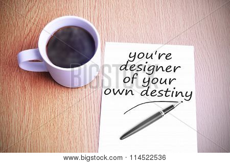 Coffee On The Table With Note Writing You're Designer Of Your Own Destiny