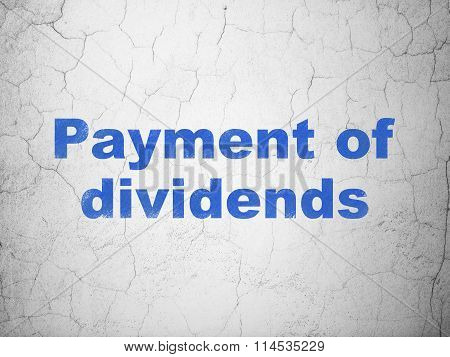 Money concept: Payment Of Dividends on wall background