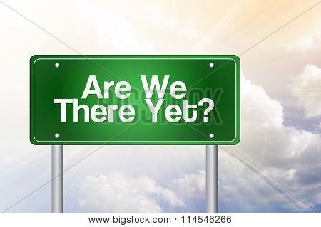 Are We There Yet? Green Road Sign, Business Concept..