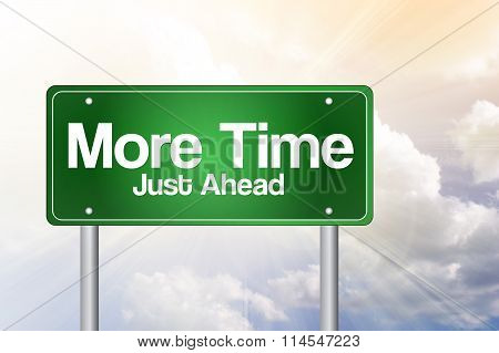 More Time, Just Ahead Green Road Sign, Business Concept..