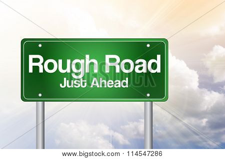 Rough Road, Just Ahead Green Road Sign, Business Concept..