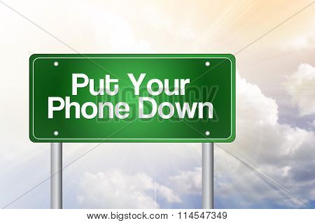 Put Your Phone Down Green Road Sign Concept..