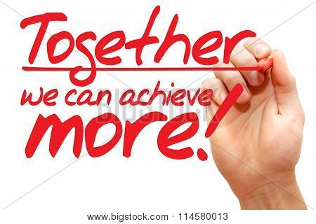 Hand Writing Together We Can Achieve More, Business Concept..