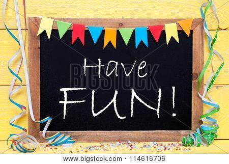Chalkboard With Party Decoration, Text Have Fun