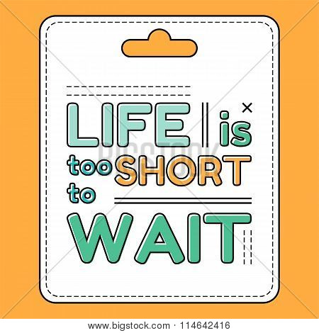 Life Is Too Short To Wait. Inspirational And Motivational Quote Is Drawn In A Flat Style