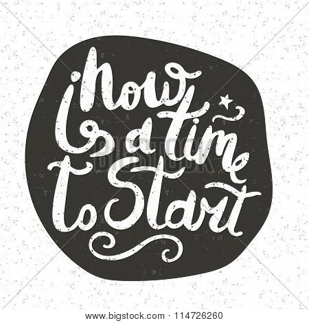 Now Is A Time To Start. White Phrase Isolated On Background. Lettering For Posters, Cards Design.