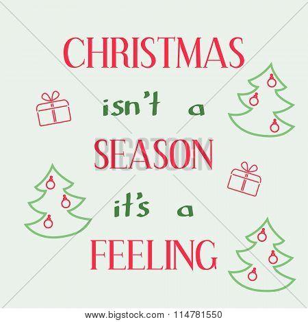 Christmas is not a season, it is a feeling.