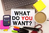 Word Writing Question What Do You Want In The Office With Surroundings Such As Laptop Marker Pen Sta poster