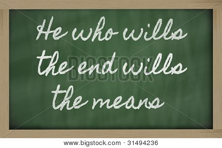 Expression -  He Who Wills The End Wills  The Means - Written On A School Blackboard With Chalk