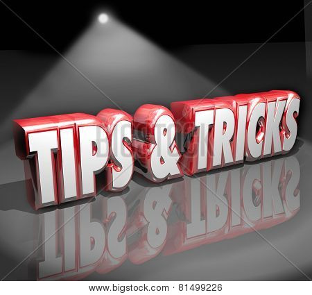 Tips and Tricks words in 3d letters under a spotlight to illustrate finding helpful how-to advice or information to do a job or task