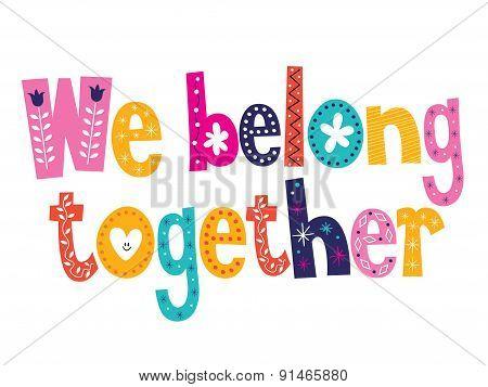 We belong together