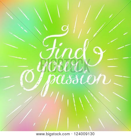Motivation quote Find your passion. Hand drawn design element for greeting card, poster or print. Vector inspirational quote. Hand drawn inspirational quote. Calligraphic lettering inspiration quote