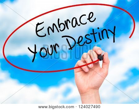 Man Hand Writing Embrace Your Destiny With Black Marker On Visual Screen.
