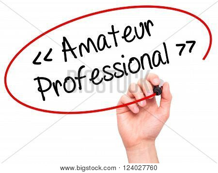 Man Hand Writing Amateur - Professional With Black Marker On Visual Screen.