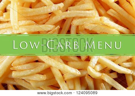 Text Low-Carb Menu on french fried potatoes background