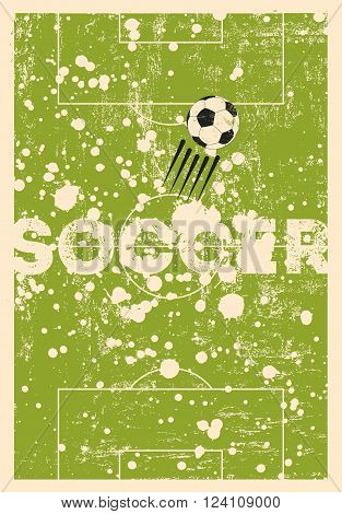 Soccer typographic vintage grunge style poster. Retro vector illustration.