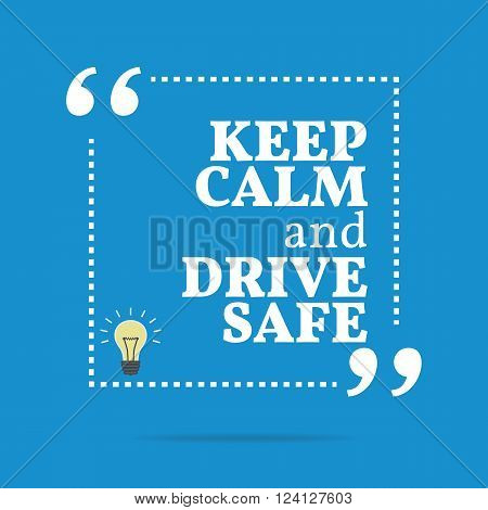 Inspirational Motivational Quote. Keep Calm And Drive Safe.