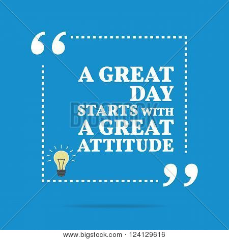 Inspirational Motivational Quote. A Great Day Starts With A Great Attitude.