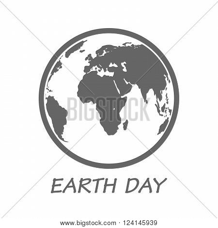 Earth day - monochrome poster in flat design. Ecology concept. Earth Globe with text Earth Day 22 April - vector illustration.