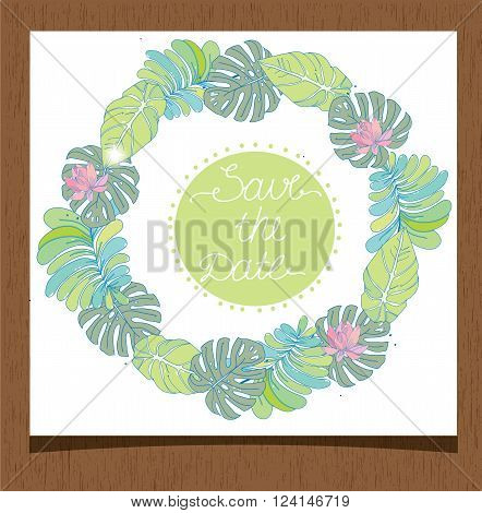 the picture tropical plant leaves on a circle with the inscription a significant date,vector illustration for design on wood texture, invitations wedding