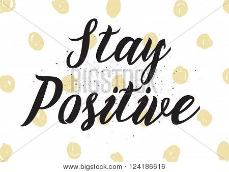 Stay Positive Inscription. Greeting Card With Calligraphy. Hand Drawn Design. Black And White.