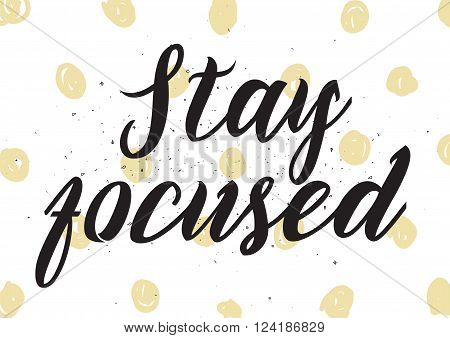 Stay Focused Inscription. Greeting Card With Calligraphy. Hand Drawn Design. Black And White.