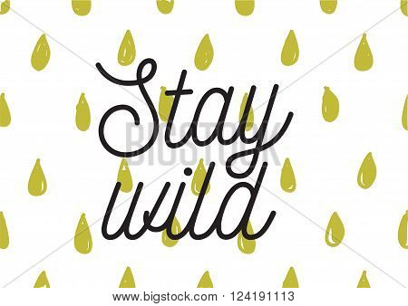 Stay Wild Inscription. Greeting Card With Calligraphy. Hand Drawn Design. Black And White.