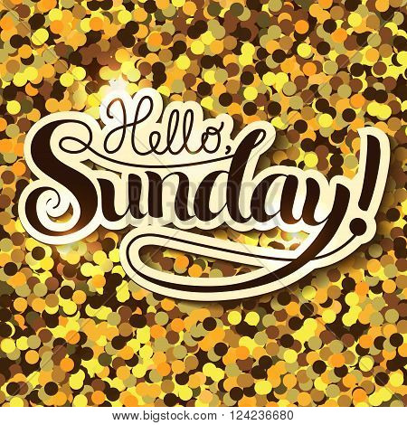 Positive Lettering composition Hello Sunday on golden colored background