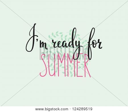Ready for Summer lettering. Calligraphy summer postcard or poster graphic design typography element. Hand written calligraphy style summer postcard. Hello Summer. Cute simple vector calligraphy.