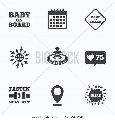 Calendar, like counter and go to web icons. Baby on board icons. Infant caution signs. Fasten seat belt symbol. Location pointer.