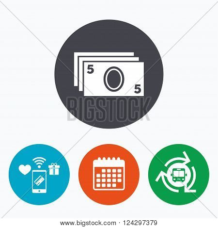 Cash sign icon. Paper money symbol. For cash machines or ATM. Mobile payments, calendar and wifi icons. Bus shuttle.
