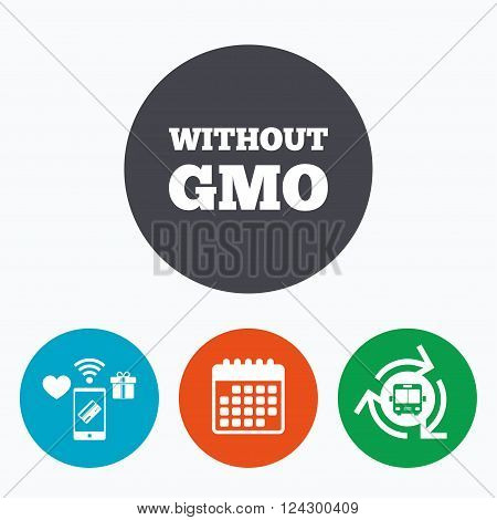 No GMO sign icon. Without Genetically modified food. Stop GMO. Mobile payments, calendar and wifi icons. Bus shuttle.